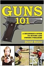 Guns 101: A Beginner\'s Guide to Buying and Owning Firearms
