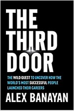Third Door : The Wild Quest to Uncover How the World\'s Most Successful People Launched Their Careers