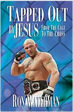 Tapped Out by Jesus: From the Cage to the Cross