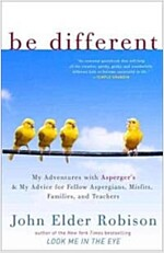 Be Different: My Adventures with Asperger\'s and My Advice for Fellow Aspergians, Misfits, Families, and Teachers