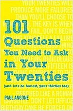 101 Questions You Need to Ask in Your Twenties: (and Let\'s Be Honest, Your Thirties Too)