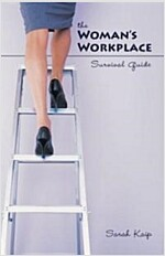 The Woman\'s Workplace Survival Guide