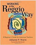 Working in the Reggio Way: A Beginner\'s Guide for American Teachers