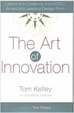 The Art of Innovation: Lessons in Creativity from Ideo, America\'s Leading Design Firm