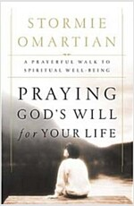 Praying God\'s Will for Your Life: A Prayerful Walk to Spiritual Well Being