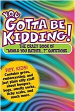 You Gotta Be Kidding!: The Crazy Book of \
