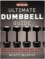 Men\'s Health Ultimate Dumbbell Guide: More Than 21,000 Moves Designed to Build Muscle, Increase Strength, and Burn Fat