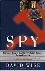 Spy: The Inside Story of How the FBI\'s Robert Hanssen Betrayed America