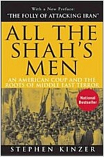 All the Shah\'s Men : An American Coup and the Roots of Middle East Terror