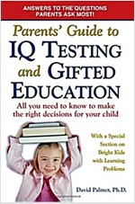Parent\'s Guide to IQ Testing and Gifted Education: All You Need to Know to Make the Right Decisions for Your Child