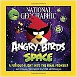 National Geographic Angry Birds Space : A Furious Flight into the Final Frontier