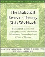 The Dialectical Behavior Therapy Skills Workbook: Practical Dbt Exercises for Learning Mindfulness, Interpersonal Effectiveness, Emotion Regulation, a