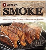 Weber\'s Smoke: A Guide to Smoke Cooking for Everyone and Any Grill