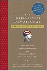 The Intellectual Devotional: American History: Revive Your Mind, Complete Your Education, and Converse Confidently about Our Na Tion\'s Past