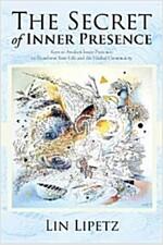 The Secret of Inner Presence: Keys to Awaken Inner Presence, to Transform Your Life and the Global Community