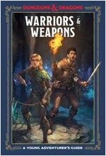 Warriors & Weapons (Dungeons & Dragons): A Young Adventurer\'s Guide
