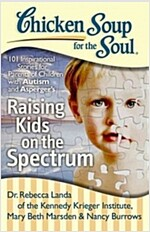Chicken Soup for the Soul: Raising Kids on the Spectrum: 101 Inspirational Stories for Parents of Children with Autism and Asperger\'s