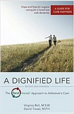 A Dignified Life: The Best Friends(tm) Approach to Alzheimer\'s Care: A Guide for Care Partners
