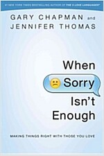 When Sorry Isn\'t Enough: Making Things Right with Those You Love