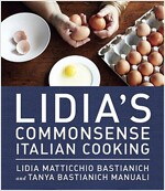 Lidia\'s Commonsense Italian Cooking: 150 Delicious and Simple Recipes Anyone Can Master: A Cookbook