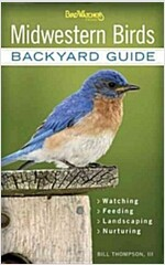 Midwestern Birds: Backyard Guide - Watching - Feeding - Landscaping - Nurturing - Indiana, Ohio, Iowa, Illinois, Michigan, Wisconsin, Mi