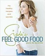 Giada\'s Feel Good Food: My Healthy Recipes and Secrets