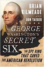 George Washington\'s Secret Six: The Spy Ring That Saved the American Revolution