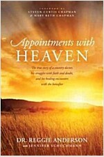 Appointments with Heaven: The True Story of a Country Doctor\'s Healing Encounters with the Hereafter