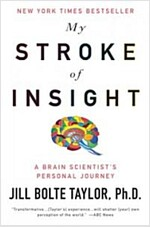 My Stroke of Insight: A Brain Scientist\'s Personal Journey