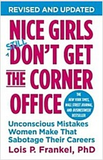 Nice Girls Don\'t Get the Corner Office: Unconscious Mistakes Women Make That Sabotage Their Careers