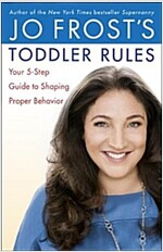 Jo Frost\'s Toddler Rules: Your 5-Step Guide to Shaping Proper Behavior