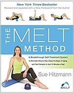 The Melt Method: A Breakthrough Self-Treatment System to Eliminate Chronic Pain, Erase the Signs of Aging, and Feel Fantastic in Just 1
