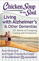 Chicken Soup for the Soul: Living with Alzheimer\'s & Other Dementias: 101 Stories of Caregiving, Coping, and Compassion