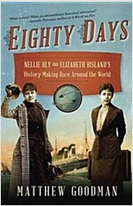 Eighty Days: Nellie Bly and Elizabeth Bisland\'s History-Making Race Around the World