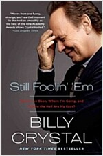 Still Foolin\' \'em: Where I\'ve Been, Where I\'m Going, and Where the Hell Are My Keys?
