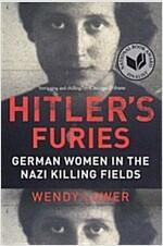 Hitler\'s Furies: German Women in the Nazi Killing Fields