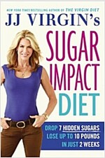 Jj Virgin\'s Sugar Impact Diet: Drop 7 Hidden Sugars, Lose Up to 10 Pounds in Just 2 Weeks