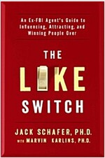 The Like Switch, Volume 1: An Ex-FBI Agent\'s Guide to Influencing, Attracting, and Winning People Over