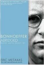 Bonhoeffer Abridged: Pastor, Martyr, Prophet, Spy