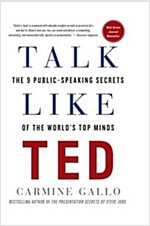 Talk Like Ted: The 9 Public-Speaking Secrets of the World\'s Top Minds