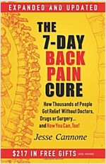 The 7-Day Back Pain Cure: How Thousands of People Got Relief Without Doctors, Drugs, or Surgery... and How You Can, Too!