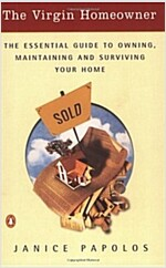 The Virgin Homeowner: The Essential Guide to Owning, Maintaining, and Surviving Your Home