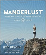 Wanderlust: A Modern Yogi\'s Guide to Discovering Your Best Self