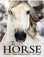 The Horse: Passion, Beauty, Splendor, Strength