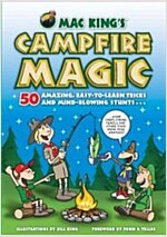 Mac King\'s Campfire Magic: 50 Amazing, Easy-To-Learn Tricks and Mind-Blowing Stunts Using Cards, String, Pencils, and Other Stuff from Your Knaps
