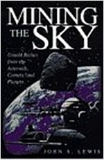 Mining the Sky: Untold Riches from the Asteroids, Comets, and Planets (Helix Books)