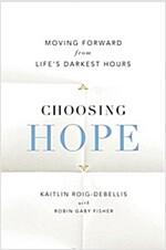 Choosing Hope: Moving Forward from Life\'s Darkest Hours
