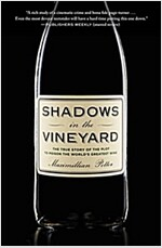 Shadows in the Vineyard: The True Story of the Plot to Poison the World\'s Greatest Wine