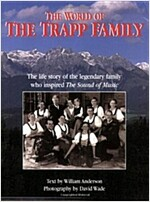 The World of the Trapp Family: The Life of the Legendary Family Who Inspired the \