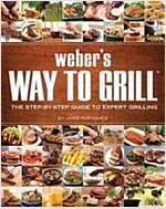Weber\'s Way to Grill: The Step-By-Step Guide to Expert Grilling